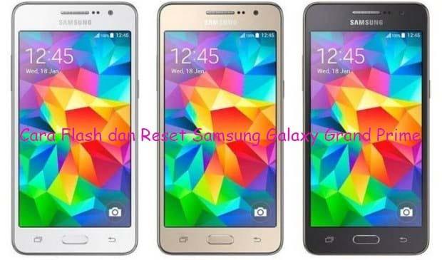 Flash dan Reset Samsung Galaxy Grand Prime