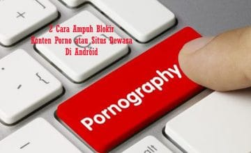 Cara Blokir Konten Porno atau Situs Dewasa