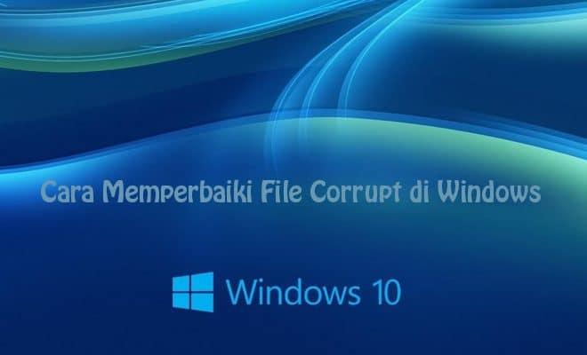 Cara Scan Dan Memperbaiki File Yang Corrupt Di Windows Dengan