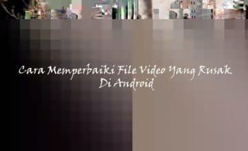 Cara Memperbaiki Video Rusak Atau Corrupt Dengan Mudah | Pro