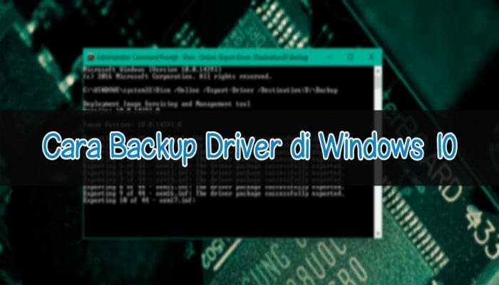 Cara Backup Driver Windows 10
