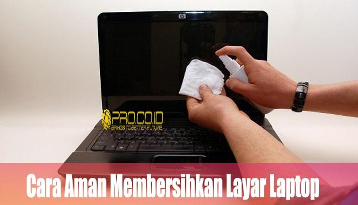 Cara Aman Membersihkan Layar Laptop