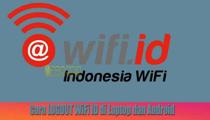 Cara LOGOUT WiFi ID di Laptop dan Android