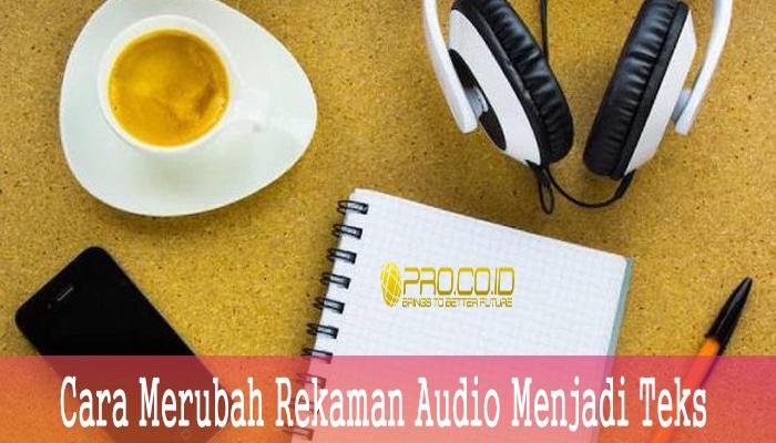 Cara Merubah Rekaman Audio Menjadi Teks