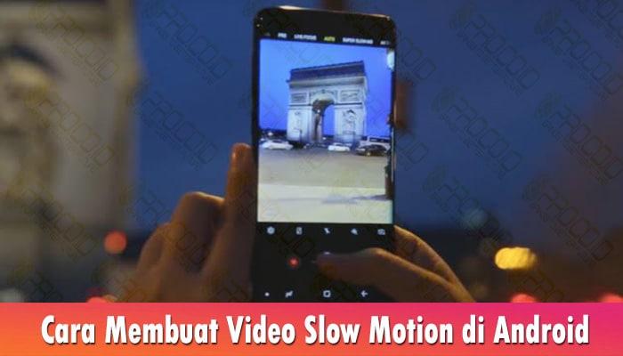 Cara Membuat Video Slow Motion di Android