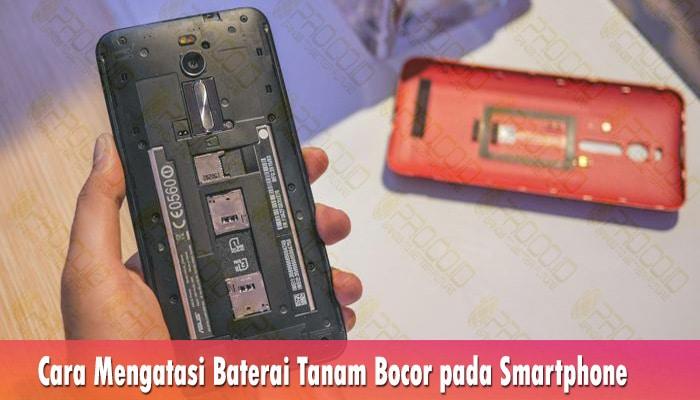 Cara Mengatasi Baterai Tanam Bocor pada Smartphone