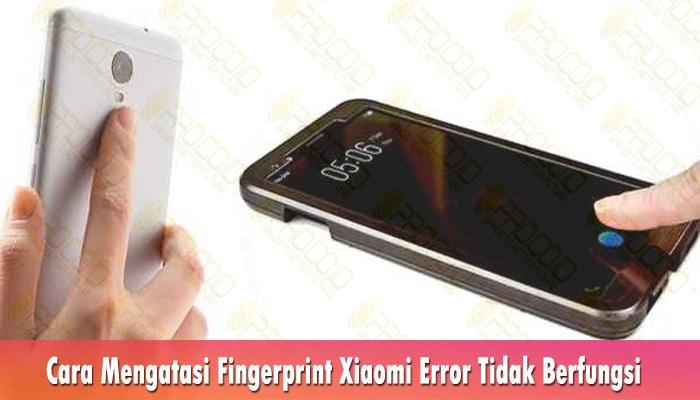 Cara Mengatasi Fingerprint Xiaomi Error Tidak Berfungsi