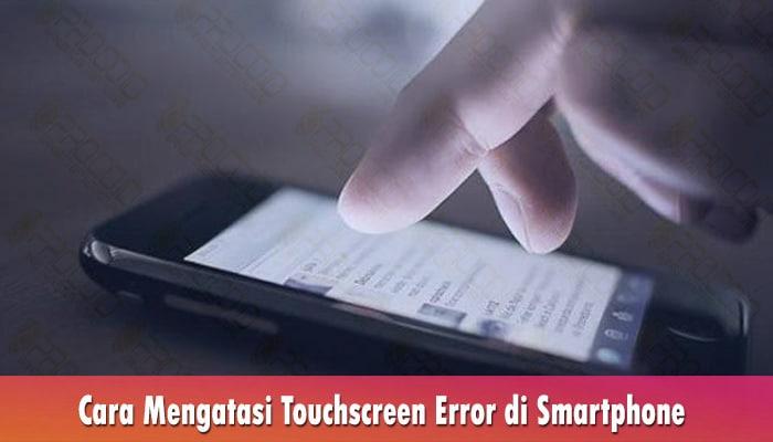 Cara Mengatasi Touchscreen Error di Smartphone