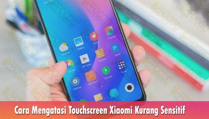 Cara Mengatasi Touchscreen Xiaomi Kurang Sensitif