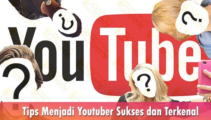 Tips Menjadi Youtuber Sukses dan Terkenal