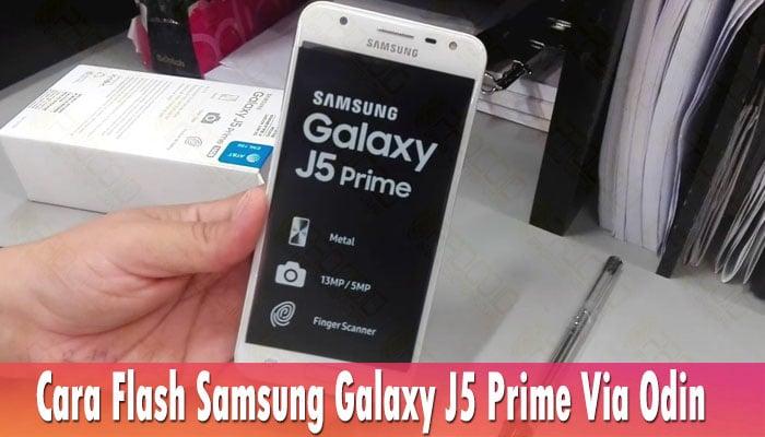 Cara Flash Samsung Galaxy J5 Prime Via Odin
