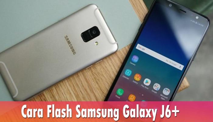 Cara Flash Samsung Galaxy J6+