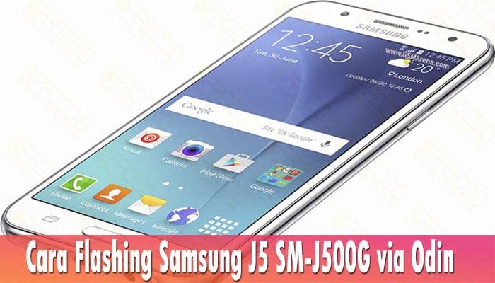 Cara Flashing Samsung J5 SM-J500G via Odin