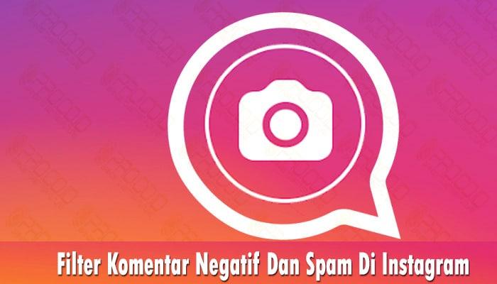 Filter Komentar Negatif Dan Spam Di Instagram