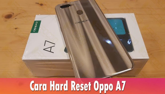 Cara Hard Reset Oppo A7