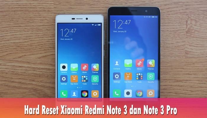 Hard Reset Xiaomi Redmi Note 3 dan Note 3 Pro
