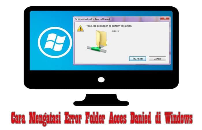 Cara Mengatasi Error Folder Acces Danied di Windows