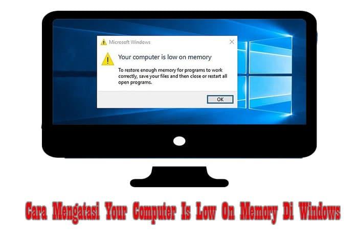 Cara Mengatasi Your Computer Is Low On Memory Di Windows