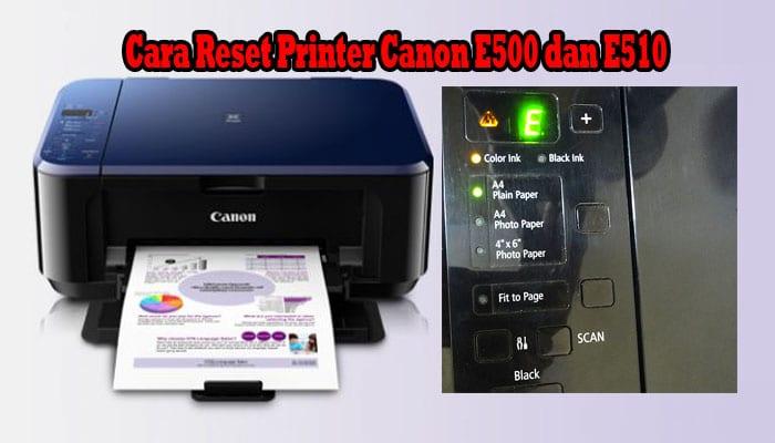 Cara Reset Printer Canon E500 dan E510